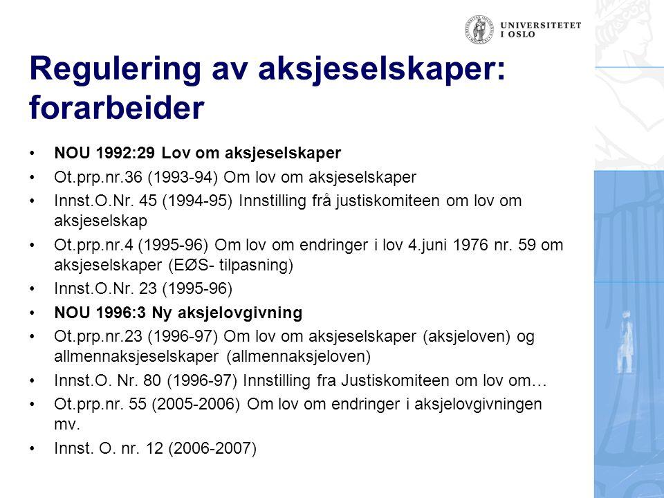 Regulering av aksjeselskaper: forarbeider NOU 1992:29 Lov om aksjeselskaper Ot.prp.nr.36 (1993-94) Om lov om aksjeselskaper Innst.O.Nr. 45 (1994-95) I