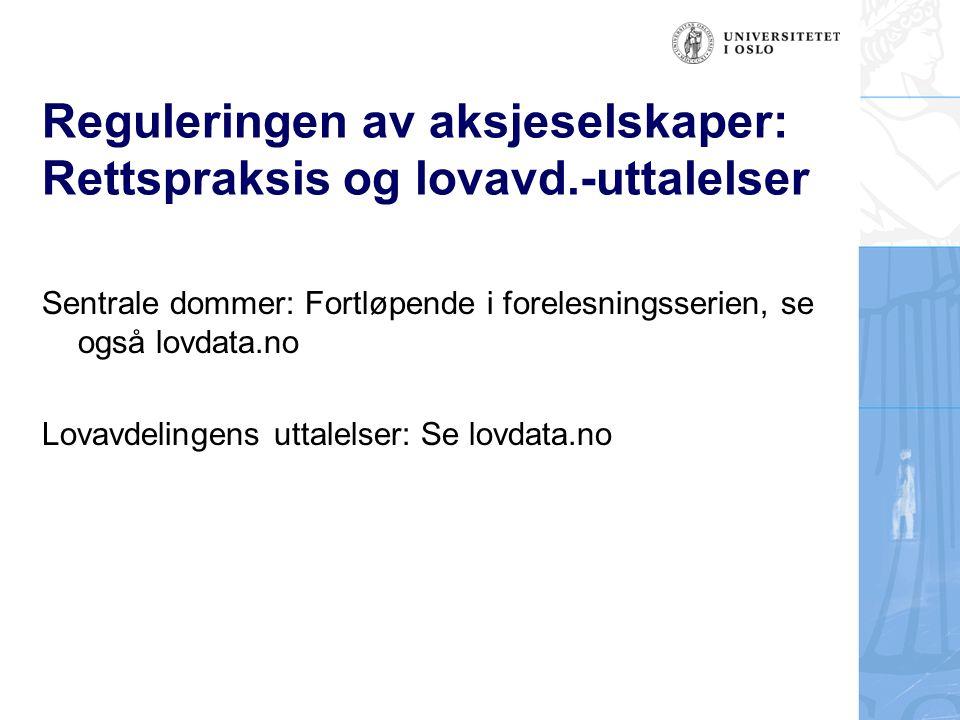 Reguleringen av aksjeselskaper: Rettspraksis og lovavd.-uttalelser Sentrale dommer: Fortløpende i forelesningsserien, se også lovdata.no Lovavdelingen