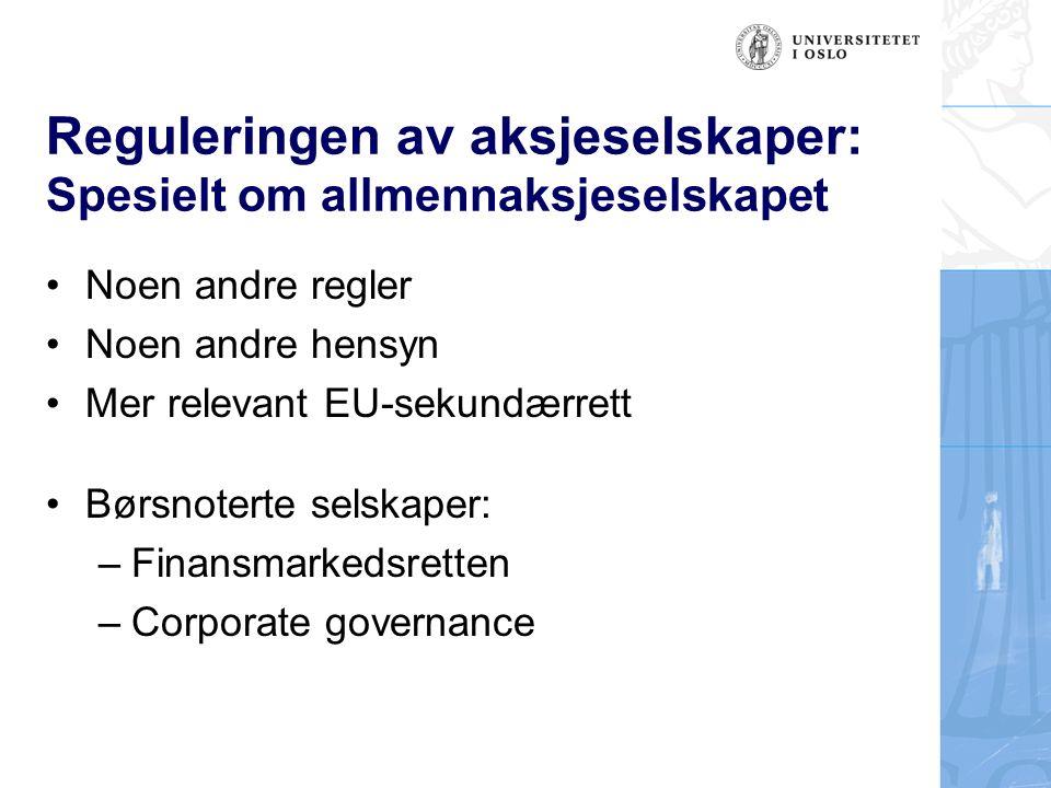 Reguleringen av aksjeselskaper: Spesielt om allmennaksjeselskapet Noen andre regler Noen andre hensyn Mer relevant EU-sekundærrett Børsnoterte selskaper: –Finansmarkedsretten –Corporate governance