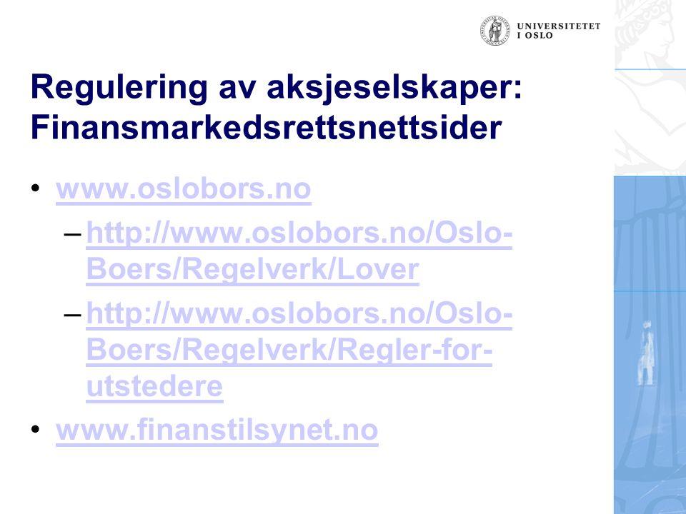 Regulering av aksjeselskaper: Finansmarkedsrettsnettsider www.oslobors.no –http://www.oslobors.no/Oslo- Boers/Regelverk/Loverhttp://www.oslobors.no/Oslo- Boers/Regelverk/Lover –http://www.oslobors.no/Oslo- Boers/Regelverk/Regler-for- utstederehttp://www.oslobors.no/Oslo- Boers/Regelverk/Regler-for- utstedere www.finanstilsynet.no