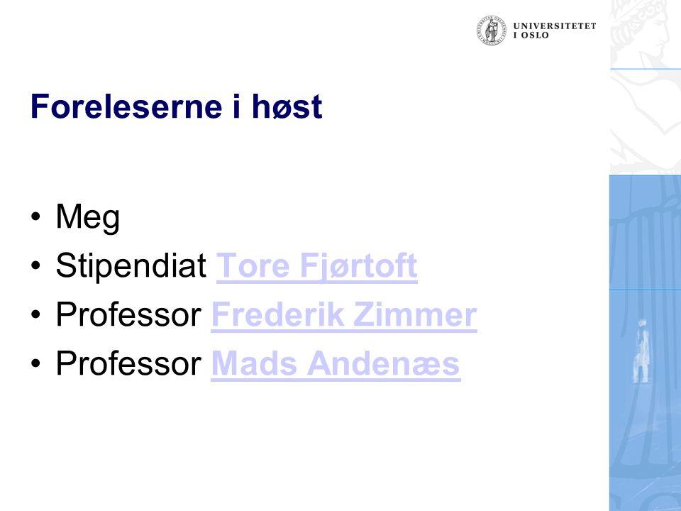 Foreleserne i høst Meg Stipendiat Tore FjørtoftTore Fjørtoft Professor Frederik ZimmerFrederik Zimmer Professor Mads AndenæsMads Andenæs