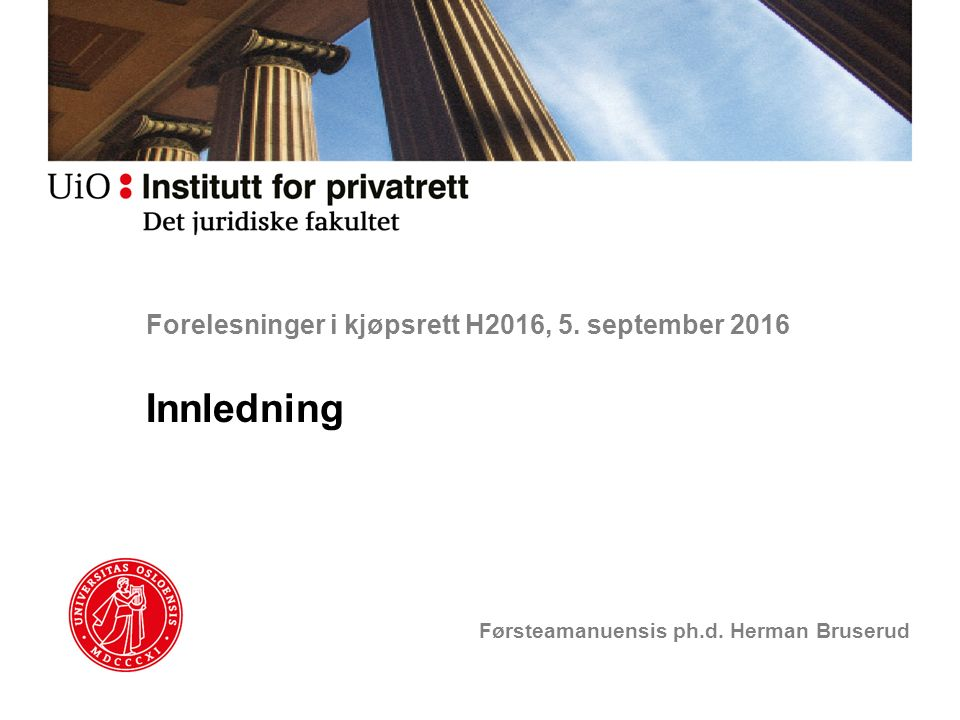 Forelesninger i kjøpsrett H2016, 5. september 2016 Innledning Førsteamanuensis ph.d. Herman Bruserud