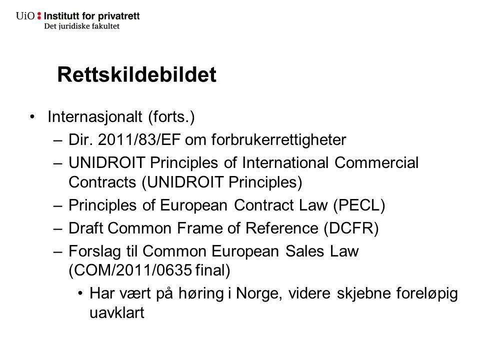 Rettskildebildet Internasjonalt (forts.) –Dir. 2011/83/EF om forbrukerrettigheter –UNIDROIT Principles of International Commercial Contracts (UNIDROIT