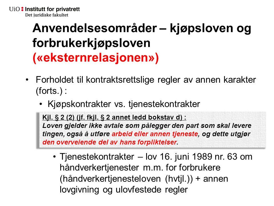 Anvendelsesområder – kjøpsloven og forbrukerkjøpsloven («eksternrelasjonen») Forholdet til kontraktsrettslige regler av annen karakter (forts.) : Kjøpskontrakter vs.
