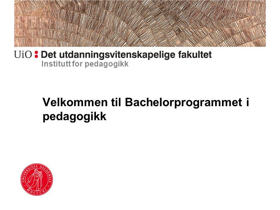 Institutt for pedagogikk Velkommen til Bachelorprogrammet i pedagogikk