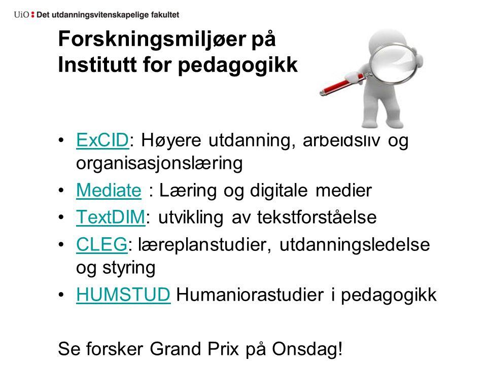 Forskningsmiljøer på Institutt for pedagogikk ExCID: Høyere utdanning, arbeidsliv og organisasjonslæringExCID Mediate : Læring og digitale medierMedia