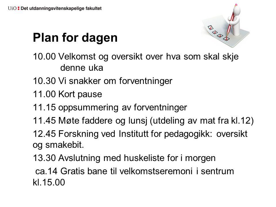 Plan for dagen 10.00 Velkomst og oversikt over hva som skal skje denne uka 10.30 Vi snakker om forventninger 11.00 Kort pause 11.15 oppsummering av fo