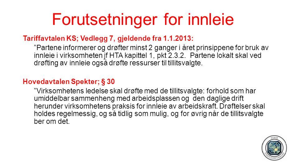 Forutsetninger for innleie Tariffavtalen KS; Vedlegg 7, gjeldende fra 1.1.2013: Partene informerer og drøfter minst 2 ganger i året prinsippene for bruk av innleie i virksomheten jf HTA kapittel 1, pkt 2.3.2.