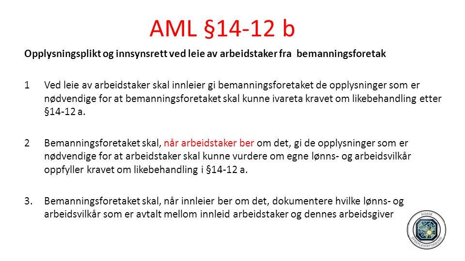 AML §14-12 b Opplysningsplikt og innsynsrett ved leie av arbeidstaker fra bemanningsforetak 1Ved leie av arbeidstaker skal innleier gi bemanningsforetaket de opplysninger som er nødvendige for at bemanningsforetaket skal kunne ivareta kravet om likebehandling etter §14-12 a.