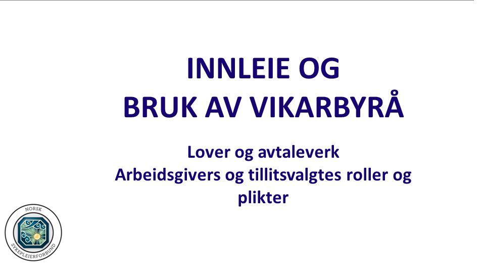 INNLEIE OG BRUK AV VIKARBYRÅ Lover og avtaleverk Arbeidsgivers og tillitsvalgtes roller og plikter
