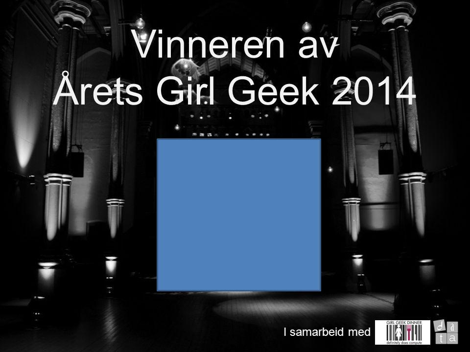 Velkommen til Vinneren av Årets Girl Geek 2014 I samarbeid med