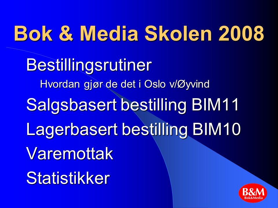 Bok & Media Skolen 2008 Bestillingsrutiner Hvordan gjør de det i Oslo v/Øyvind Salgsbasert bestilling BIM11 Lagerbasert bestilling BIM10 VaremottakStatistikker