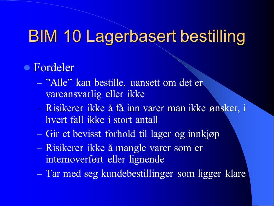 """BIM 10 Lagerbasert bestilling Fordeler – """"Alle"""" kan bestille, uansett om det er vareansvarlig eller ikke – Risikerer ikke å få inn varer man ikke ønsk"""
