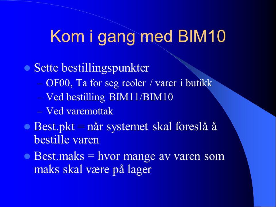 Kom i gang med BIM10 Sette bestillingspunkter – OF00, Ta for seg reoler / varer i butikk – Ved bestilling BIM11/BIM10 – Ved varemottak Best.pkt = når systemet skal foreslå å bestille varen Best.maks = hvor mange av varen som maks skal være på lager