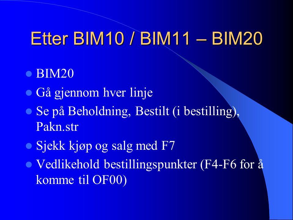 Etter BIM10 / BIM11 – BIM20 BIM20 Gå gjennom hver linje Se på Beholdning, Bestilt (i bestilling), Pakn.str Sjekk kjøp og salg med F7 Vedlikehold bestillingspunkter (F4-F6 for å komme til OF00)