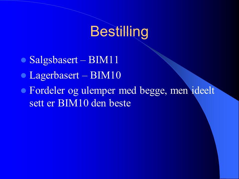 Bestilling Salgsbasert – BIM11 Lagerbasert – BIM10 Fordeler og ulemper med begge, men ideelt sett er BIM10 den beste