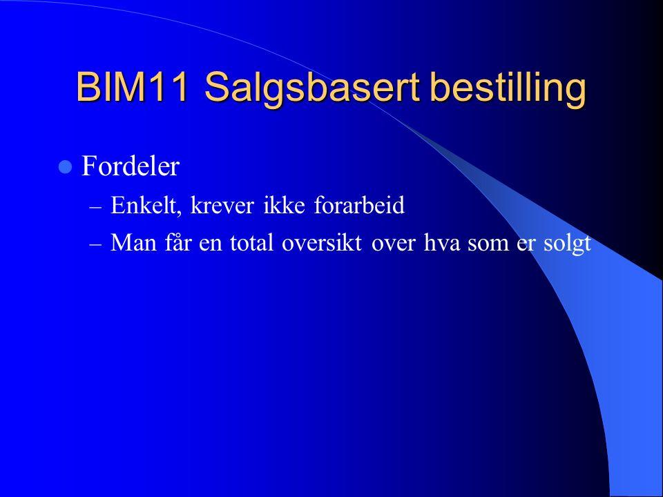 BIM11 Salgsbasert bestilling Fordeler – Enkelt, krever ikke forarbeid – Man får en total oversikt over hva som er solgt