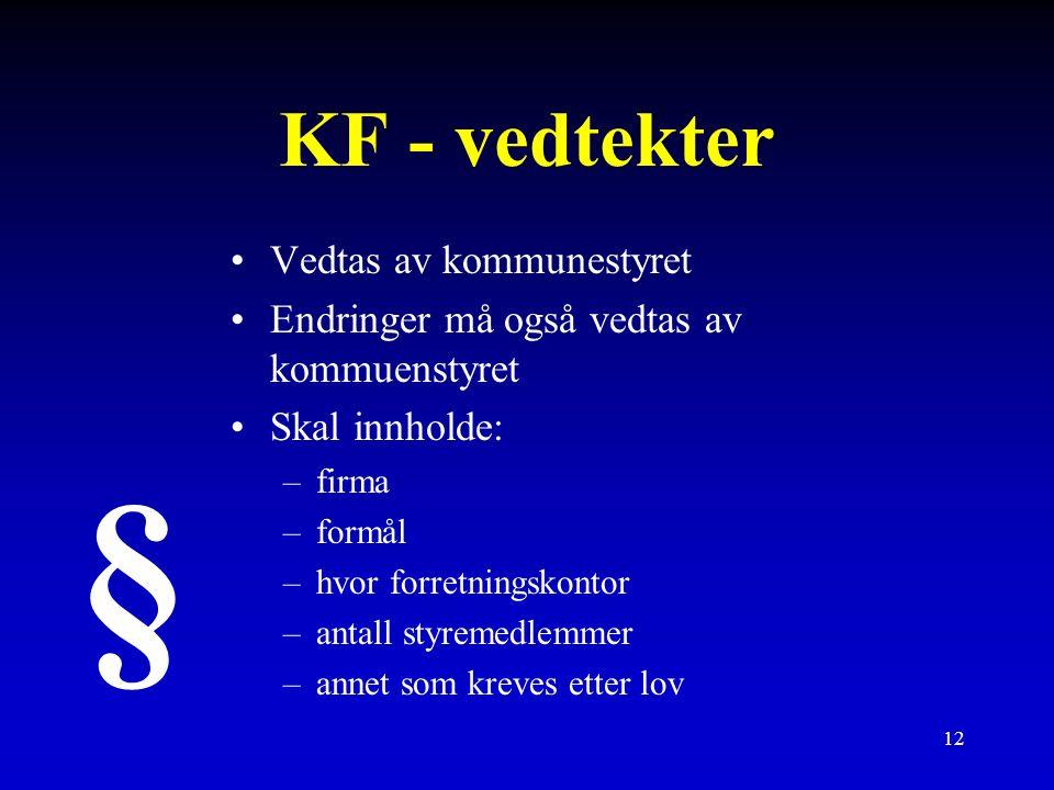 12 KF - vedtekter Vedtas av kommunestyret Endringer må også vedtas av kommuenstyret Skal innholde: –firma –formål –hvor forretningskontor –antall styremedlemmer –annet som kreves etter lov §
