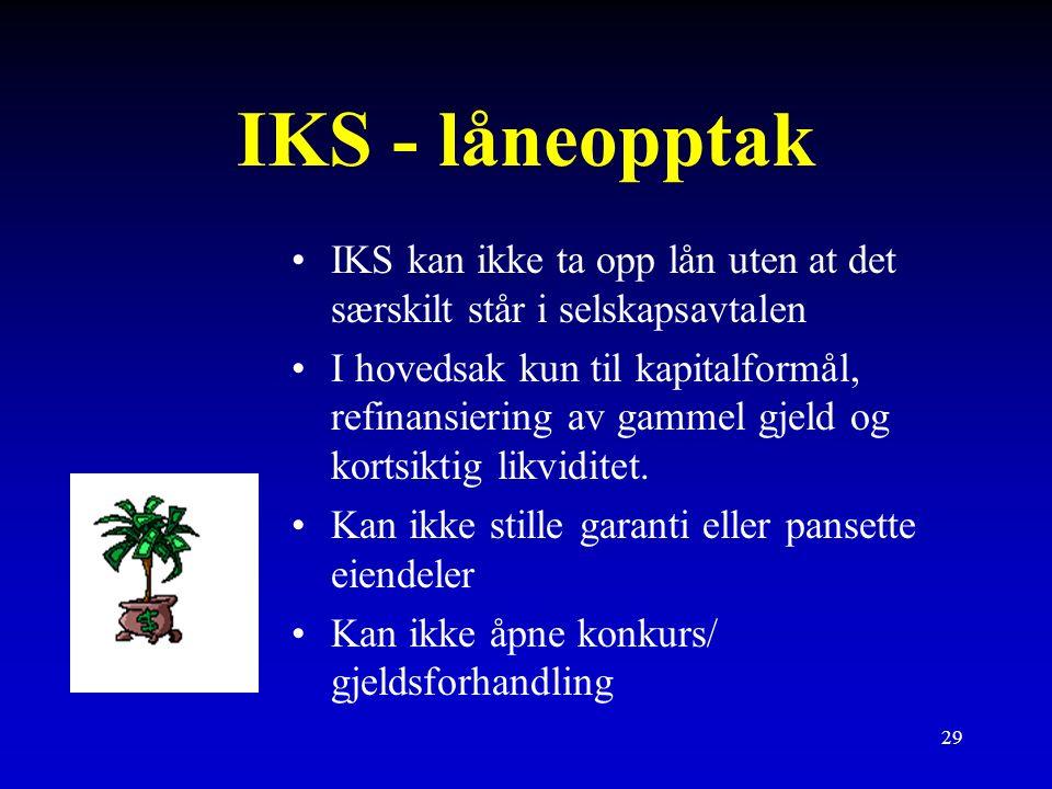 29 IKS - låneopptak IKS kan ikke ta opp lån uten at det særskilt står i selskapsavtalen I hovedsak kun til kapitalformål, refinansiering av gammel gjeld og kortsiktig likviditet.