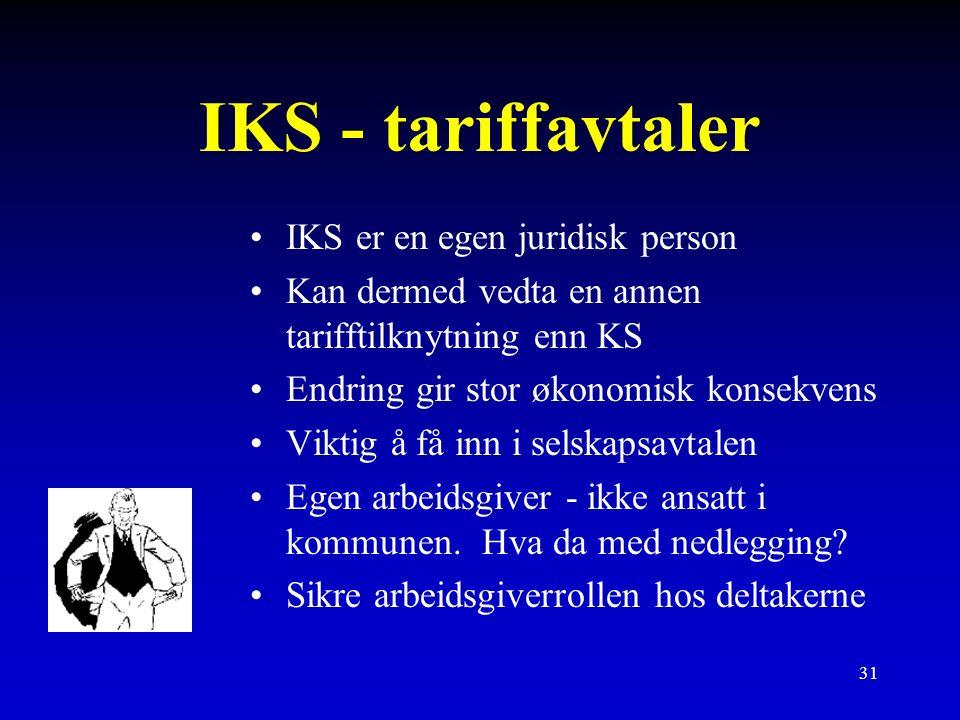 31 IKS - tariffavtaler IKS er en egen juridisk person Kan dermed vedta en annen tarifftilknytning enn KS Endring gir stor økonomisk konsekvens Viktig å få inn i selskapsavtalen Egen arbeidsgiver - ikke ansatt i kommunen.