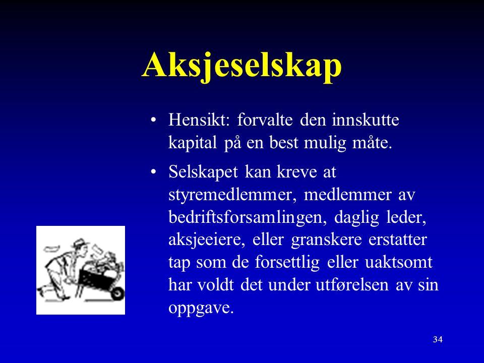 34 Aksjeselskap Hensikt: forvalte den innskutte kapital på en best mulig måte.