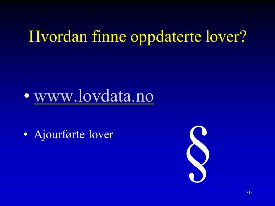50 Hvordan finne oppdaterte lover www.lovdata.nowww.lovdata.nowww.lovdata.no Ajourførte lover §