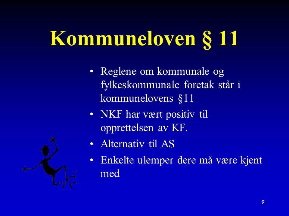 9 Kommuneloven § 11 Reglene om kommunale og fylkeskommunale foretak står i kommunelovens §11 NKF har vært positiv til opprettelsen av KF.