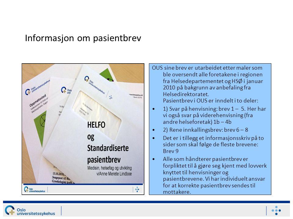 Informasjon om pasientbrev OUS sine brev er utarbeidet etter maler som ble oversendt alle foretakene i regionen fra Helsedepartementet og HSØ i januar 2010 på bakgrunn av anbefaling fra Helsedirektoratet.