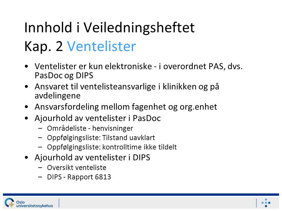 Innhold i Veiledningsheftet Kap. 2 Ventelister Ventelister er kun elektroniske - i overordnet PAS, dvs. PasDoc og DIPS Ansvaret til ventelisteansvarli