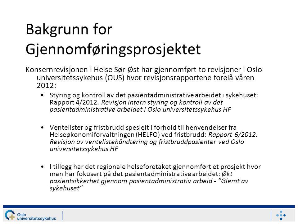 Bakgrunn for Gjennomføringsprosjektet Konsernrevisjonen i Helse Sør-Øst har gjennomført to revisjoner i Oslo universitetssykehus (OUS) hvor revisjonsrapportene forelå våren 2012: Styring og kontroll av det pasientadministrative arbeidet i sykehuset: Rapport 4/2012.