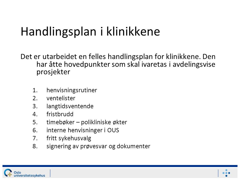Handlingsplan i klinikkene Det er utarbeidet en felles handlingsplan for klinikkene. Den har åtte hovedpunkter som skal ivaretas i avdelingsvise prosj