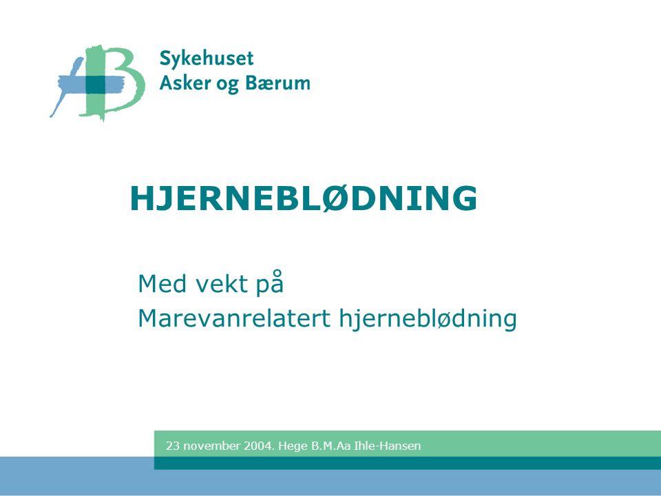 23 november 2004. Hege B.M.Aa Ihle-Hansen HJERNEBLØDNING Med vekt på Marevanrelatert hjerneblødning