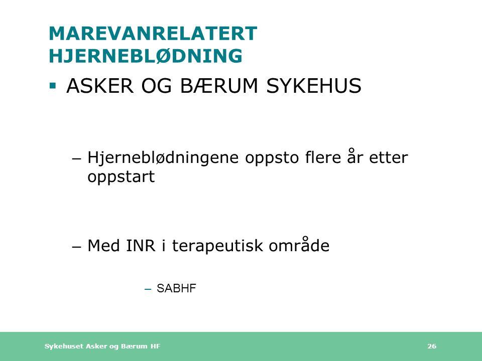 Sykehuset Asker og Bærum HF 26 MAREVANRELATERT HJERNEBLØDNING  ASKER OG BÆRUM SYKEHUS – Hjerneblødningene oppsto flere år etter oppstart – Med INR i terapeutisk område –SABHF