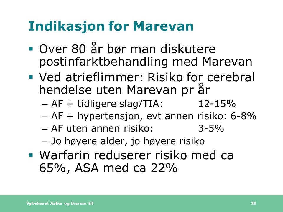 Sykehuset Asker og Bærum HF 28 Indikasjon for Marevan  Over 80 år bør man diskutere postinfarktbehandling med Marevan  Ved atrieflimmer: Risiko for cerebral hendelse uten Marevan pr år – AF + tidligere slag/TIA: 12-15% – AF + hypertensjon, evt annen risiko: 6-8% – AF uten annen risiko: 3-5% – Jo høyere alder, jo høyere risiko  Warfarin reduserer risiko med ca 65%, ASA med ca 22%