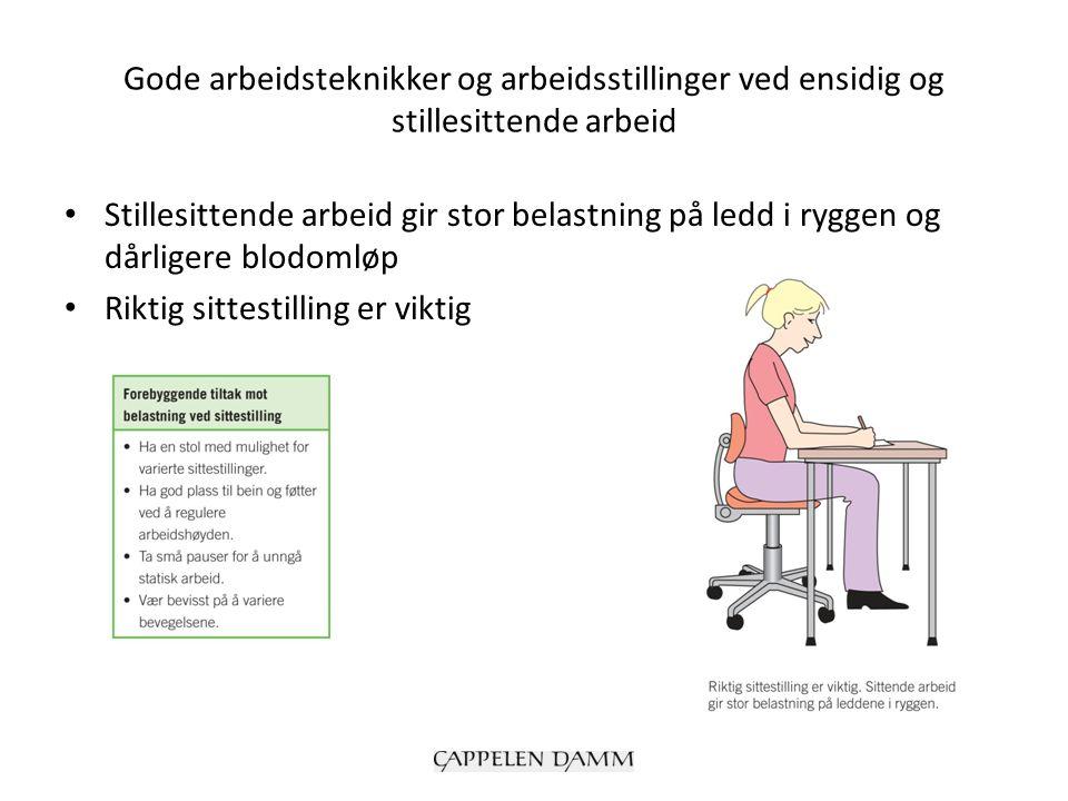 Gode arbeidsteknikker og arbeidsstillinger ved ensidig og stillesittende arbeid Stillesittende arbeid gir stor belastning på ledd i ryggen og dårliger