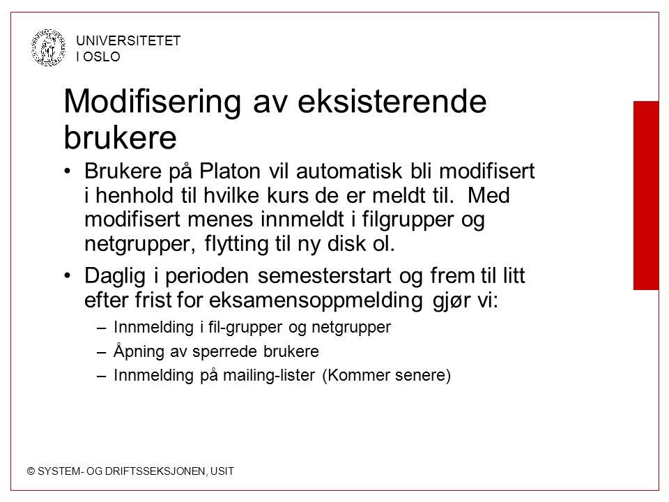 © SYSTEM- OG DRIFTSSEKSJONEN, USIT UNIVERSITETET I OSLO Modifisering av eksisterende brukere Brukere på Platon vil automatisk bli modifisert i henhold