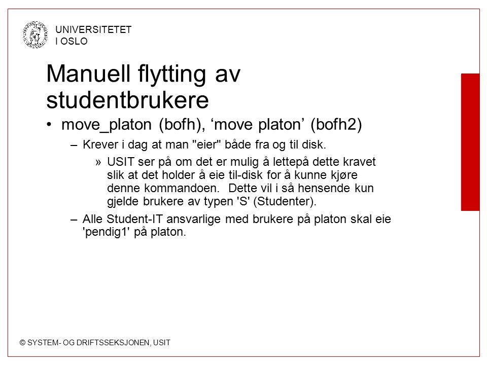 © SYSTEM- OG DRIFTSSEKSJONEN, USIT UNIVERSITETET I OSLO Manuell flytting av studentbrukere move_platon (bofh), 'move platon' (bofh2) –Krever i dag at man eier både fra og til disk.