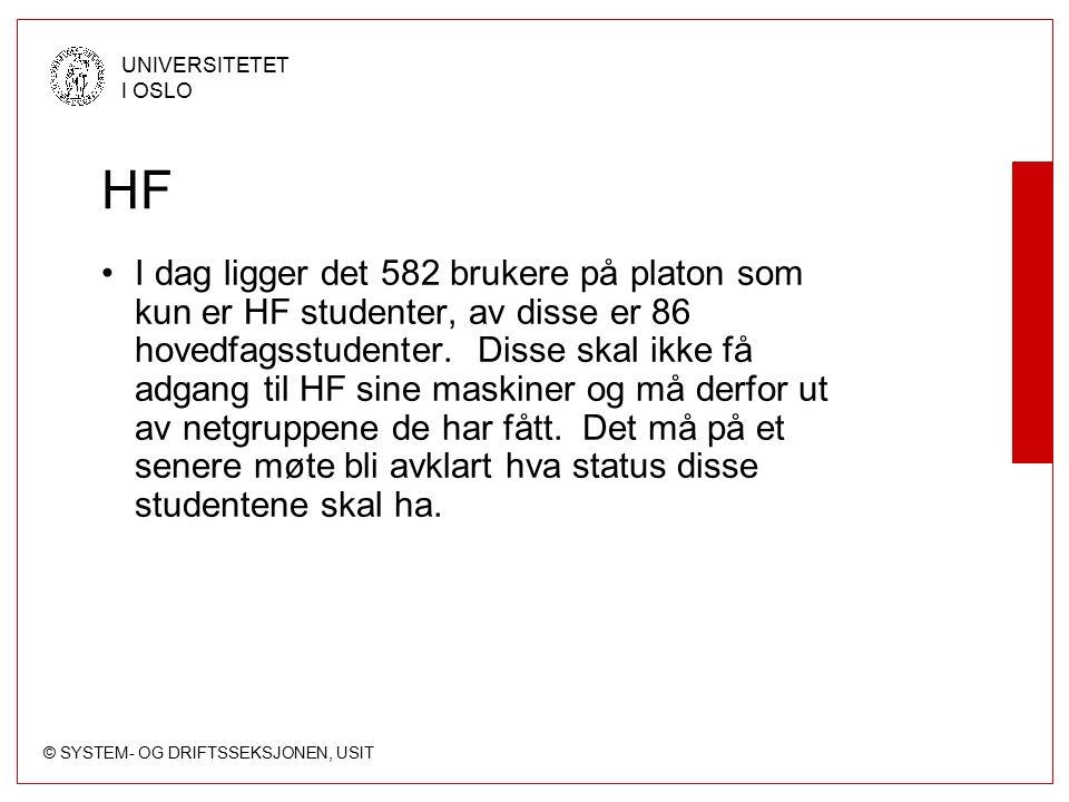 © SYSTEM- OG DRIFTSSEKSJONEN, USIT UNIVERSITETET I OSLO HF I dag ligger det 582 brukere på platon som kun er HF studenter, av disse er 86 hovedfagsstudenter.