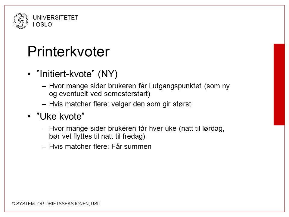 """© SYSTEM- OG DRIFTSSEKSJONEN, USIT UNIVERSITETET I OSLO Printerkvoter """"Initiert-kvote"""" (NY) –Hvor mange sider brukeren får i utgangspunktet (som ny og"""
