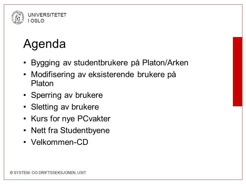 © SYSTEM- OG DRIFTSSEKSJONEN, USIT UNIVERSITETET I OSLO Agenda Bygging av studentbrukere på Platon/Arken Modifisering av eksisterende brukere på Plato