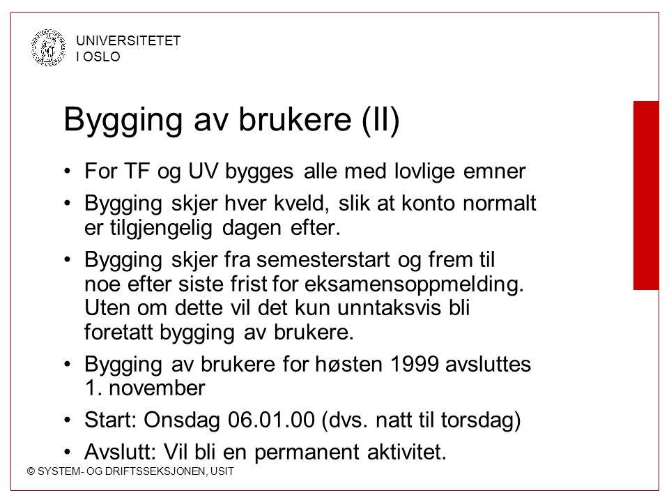 © SYSTEM- OG DRIFTSSEKSJONEN, USIT UNIVERSITETET I OSLO Bygging av brukere (II) For TF og UV bygges alle med lovlige emner Bygging skjer hver kveld, s