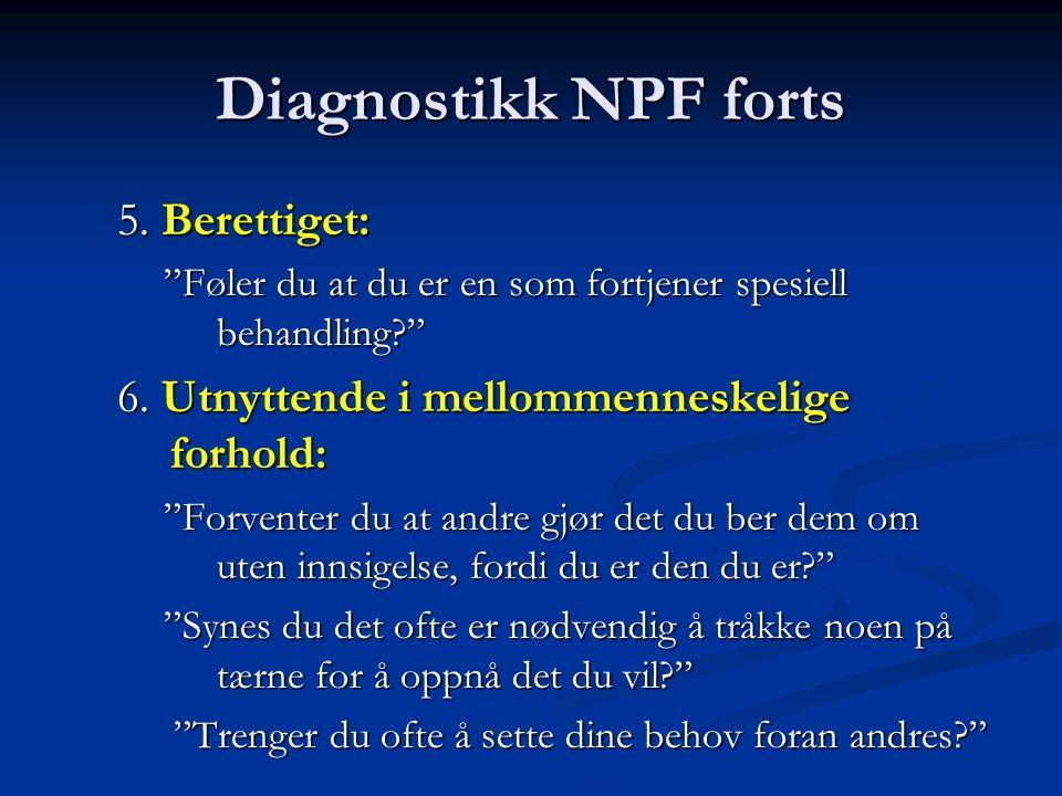 Diagnostikk NPF forts 5. Berettiget: Føler du at du er en som fortjener spesiell behandling 6.