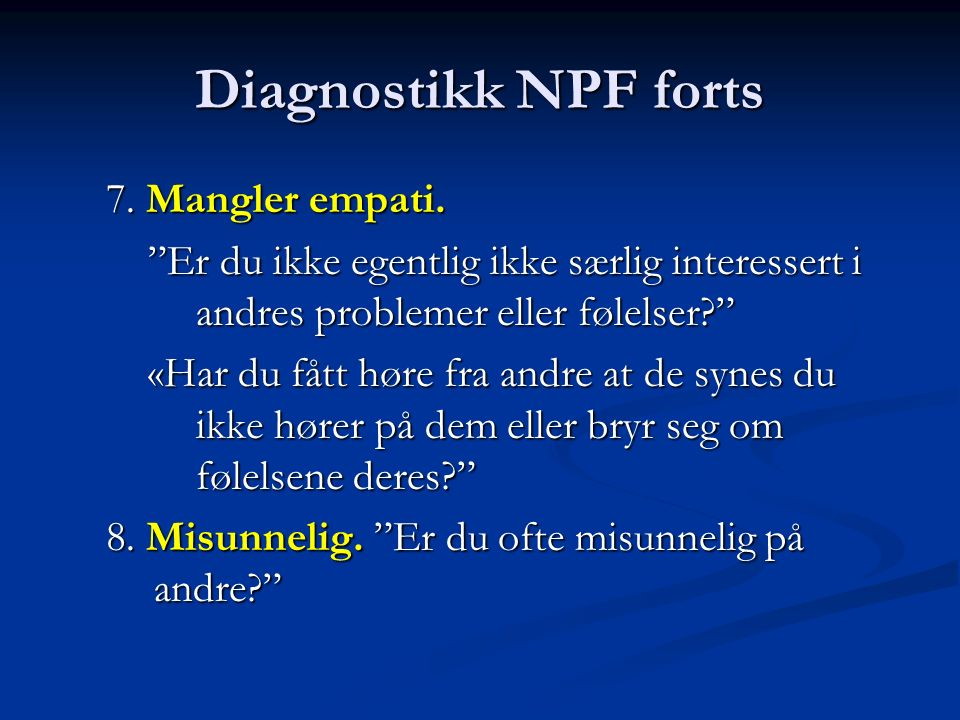Diagnostikk NPF forts 7. Mangler empati.