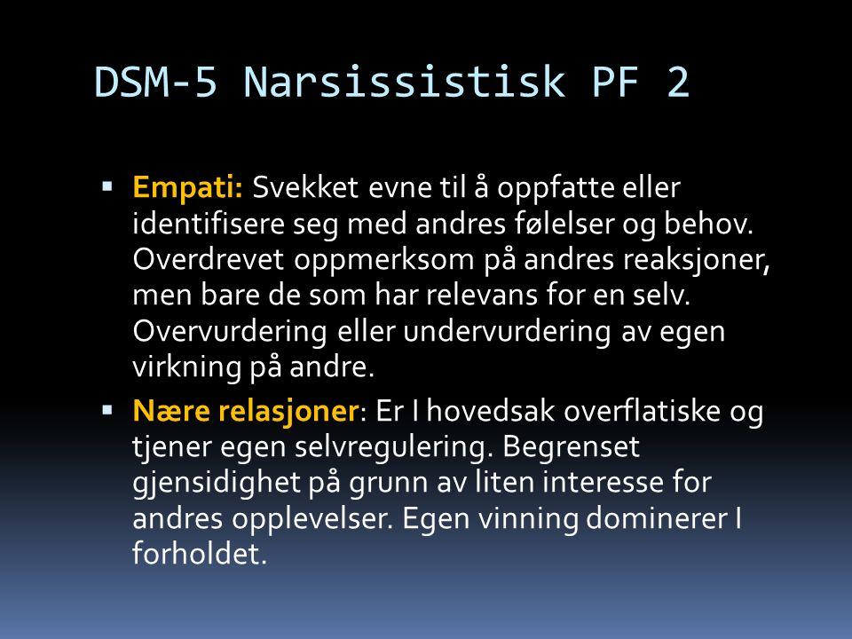 DSM-5 Narsissistisk PF 2  Empati: Svekket evne til å oppfatte eller identifisere seg med andres følelser og behov.