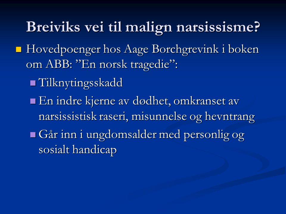 Breiviks vei til malign narsissisme.