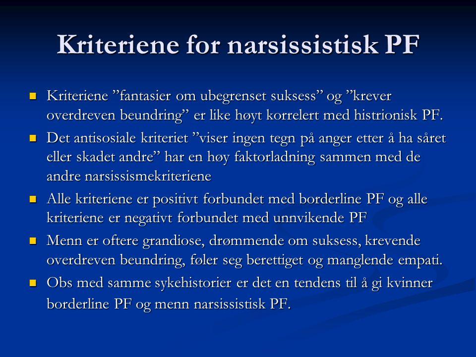 Kriteriene for narsissistisk PF Kriteriene fantasier om ubegrenset suksess og krever overdreven beundring er like høyt korrelert med histrionisk PF.