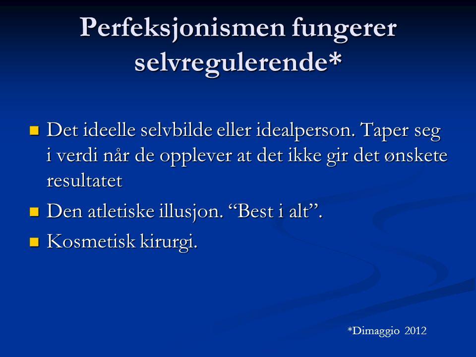 Perfeksjonismen fungerer selvregulerende* Det ideelle selvbilde eller idealperson.
