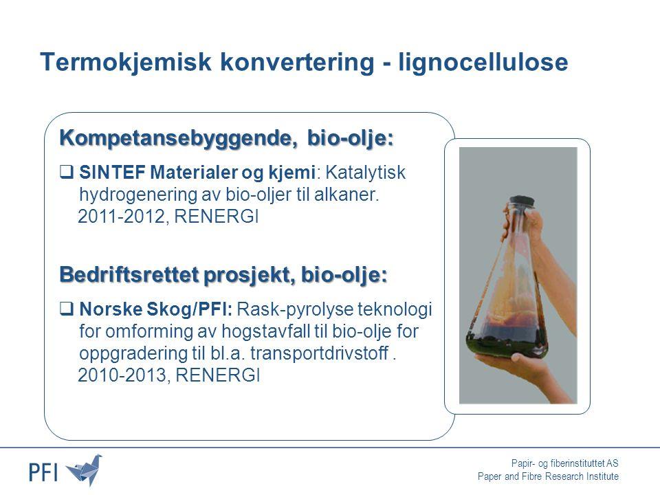 Papir- og fiberinstituttet AS Paper and Fibre Research Institute Termokjemisk konvertering - lignocellulose Kompetansebyggende, bio-olje:  SINTEF Materialer og kjemi: Katalytisk hydrogenering av bio-oljer til alkaner.