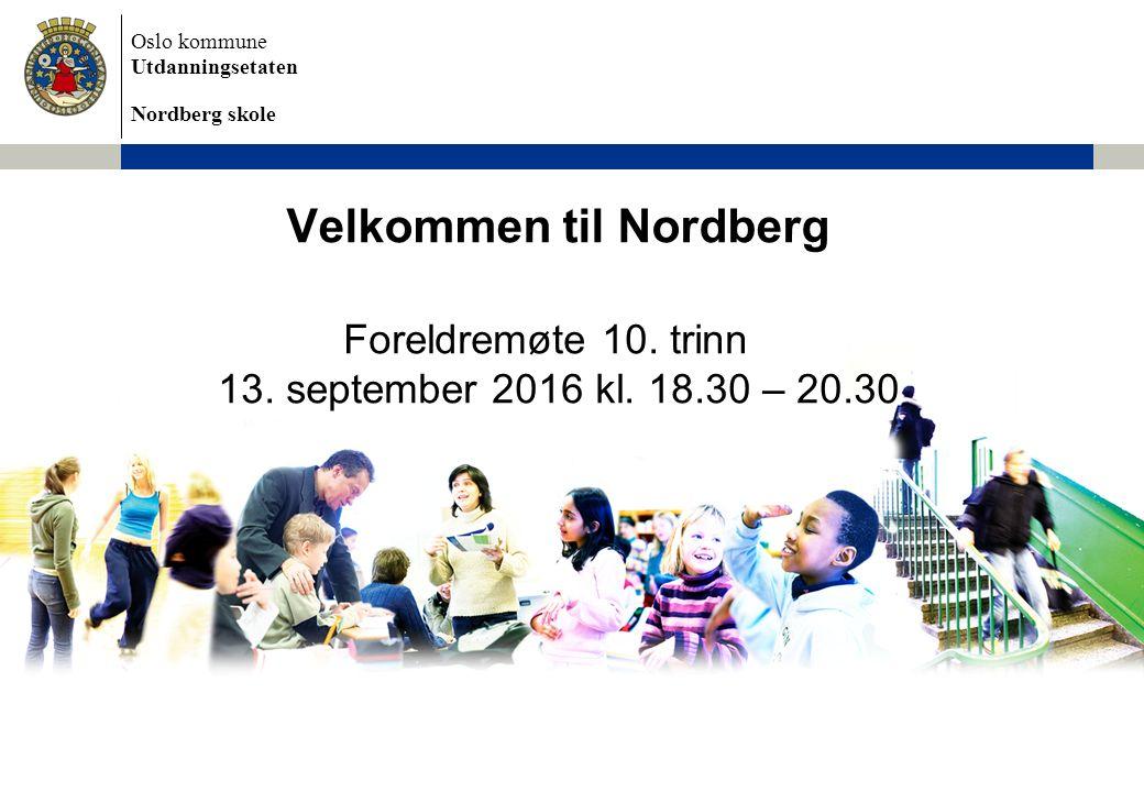 Oslo kommune Utdanningsetaten Nordberg skole Velkommen til Nordberg Foreldremøte 10.