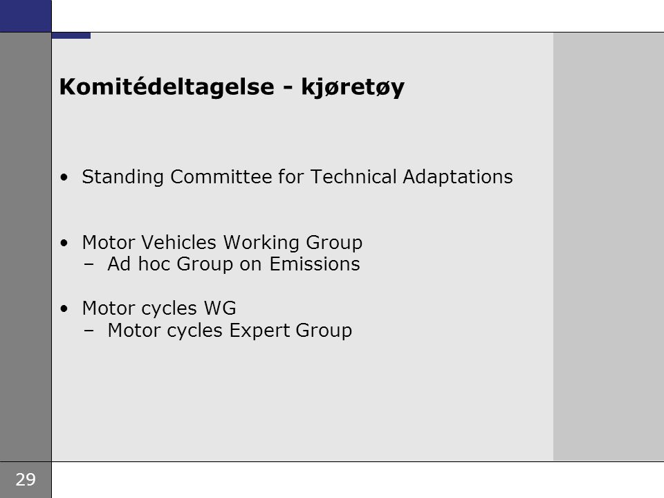29 Komitédeltagelse - kjøretøy Standing Committee for Technical Adaptations Motor Vehicles Working Group –Ad hoc Group on Emissions Motor cycles WG –Motor cycles Expert Group